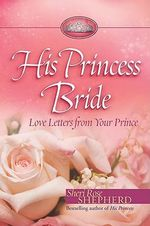 His Princess Bride : Love Letters from Your Prince - Sheri Rose Shepherd