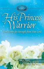 His Princess Warrior : Love Letters for Strength from Your Lord - Sheri Rose Shepherd