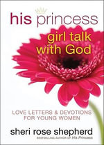 His Princess Girl Talk with God : Love Letters for Young Women - Sheri Rose Shepherd