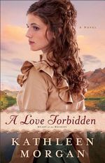 A Love Forbidden : A Novel - Kathleen Morgan