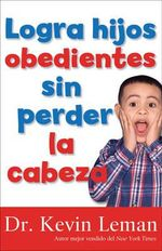 Cria Hijos Sensatos Sin Perder La Cabeza : How to Make Children Mind Without Losing Yours - Dr Kevin Leman