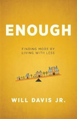 Enough : Finding More by Living with Less - Will Davis