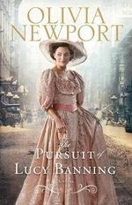 The Pursuit of Lucy Banning : A Novel - Olivia Newport