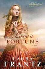 Love's Fortune : A Novel - Laura Frantz