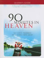 Leader's Guide 90 Minutes in Heaven : See Life's Troubles in a Whole New Light - Don Piper