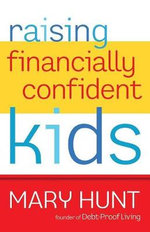 Raising Financially Confident Kids : How to Take Control of Your Financial Future - Mary Hunt