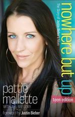 Nowhere But Up, Teen Ed. : The Story of Justin Bieber's Mom - Pattie Mallette
