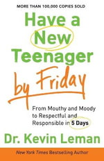 Have a New Teenager by Friday : From Mouthy and Moody to Respectful and Responsible in 5 Days - Kevin Leman