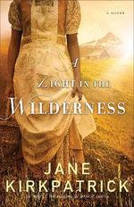 A Light in the Wilderness : A Novel - Jane Kirkpatrick