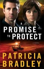 A Promise to Protect : A Novel - Patricia Bradley