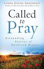 Called to Pray : Astounding Stories of Answered Prayer - Linda Evans Shepherd