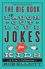 The Big Book of Laugh-out-Loud Jokes for Kids : A 3-in-1 Collection - Rob Elliott