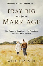 Pray Big for Your Marriage : The Power of Praying God's Promises for Your Relationship - Will Davis