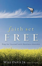 Faith Set Free : Learning to Pray with Reckless Abandon - Will Davis