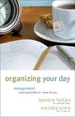 Organizing Your Day : Time Management Techniques That Will Work for You - Sandra Felton