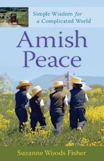 Amish Peace : Simple Wisdom for a Complicated World - Suzanne Woods Fisher