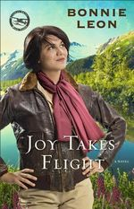 Joy Takes Flight : A Novel - Bonnie Leon