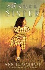 Angel Sister : A Novel - Ann H. Gabhart