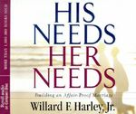 His Needs, Her Needs : Building an Affair Proof Marriage - Willard F., Jr. Harley