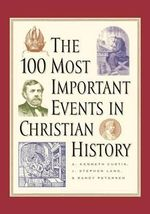 The 100 Most Important Events in Church History - A. Kenneth Curtis