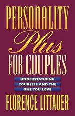 Personality Plus for Couples : Understanding Yourself and the One You Love - Florence Littauer