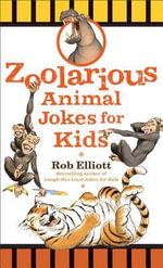 Zoolarious Animal Jokes for Kids - Rob Elliott