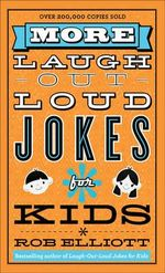 More Laugh-out-Loud Jokes for Kids - Rob Elliott