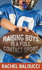 Raising Boys is a Full-Contact Sport - Rachel Balducci