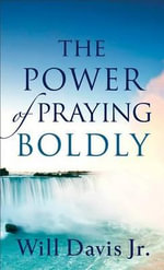 The Power of Praying Boldly - Will Jr Davis