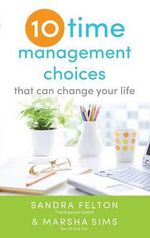 Ten Time Management Choices That Can Change Your Life - Sandra Felton