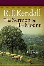 The Sermon on the Mount : A Verse-by-Verse Look at the Greatest Teachings of Jesus - R. T. Kendall