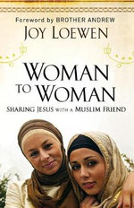 Woman to Woman, Sharing Jesus with a Muslim Friend :  Sharing Jesus with a Muslim Friend - Joy Loewen