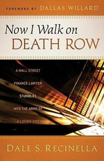 Now I Walk on Death Row : A Wall Street Finance Lawyer Stumbles into the Arms of a Loving God - Dale S. Recinella