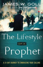 The Lifestyle of a Prophet : A 21-Day Journey to Embracing Your Calling - James W. Goll