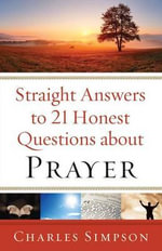 Straight Answers to 21 Honest Questions About Prayer - Charles Simpson