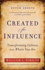 Created for Influence, Updated and Exp. Ed. : Transforming Culture from Where You are - William L. Ford