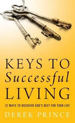 Keys to Successful Living : 12 Ways to Discover God's Best for Your Life - Derek Prince