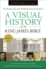 A Visual History of the King James Bible : The Dramatic Story of the World's Best-Known Translation - Donald L. Brake
