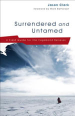 Surrendered and Untamed : A Field Guide for the Vagabond Believer - Jason Clark