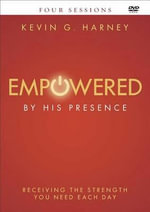 Empowered by His Presence DVD : Receiving the Strength You Need Each Day - Kevin G Harney