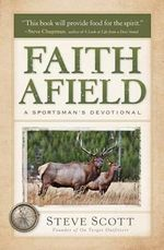 Faith Afield : A Sportsman's Devotional - Steve Scott