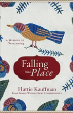 Falling into Place : A Memoir of Overcoming - Hattie Kauffman
