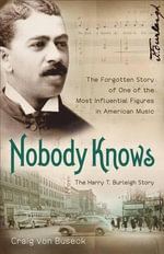 Nobody Knows : The Forgotten Story of One of the Most Influential Figures in American Music - Craig Von Buseck