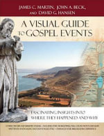 A Visual Guide to Gospel Events : Fascinating Insights Into Where They Happened and Why - James C Martin