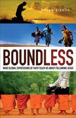 Boundless : What Global Expressions of Faith Teach Us about Following Jesus - Bryan Bishop