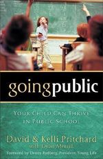 Going Public : Your Child Can Thrive in Public School - David Pritchard