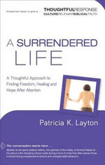 A Surrendered Life : A Thoughtful Approach to Finding Freedom, Healing and Hope After Abortion - Patricia Layton