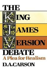 The King James Version Debate : A Plea for Realism - D. A. Carson