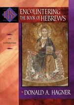 Encountering the Book of Hebrews : An Exposition - Donald A. Hagner