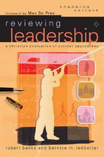 Reviewing Leadership : A Christian Evaluation of Current Approaches - Robert Banks